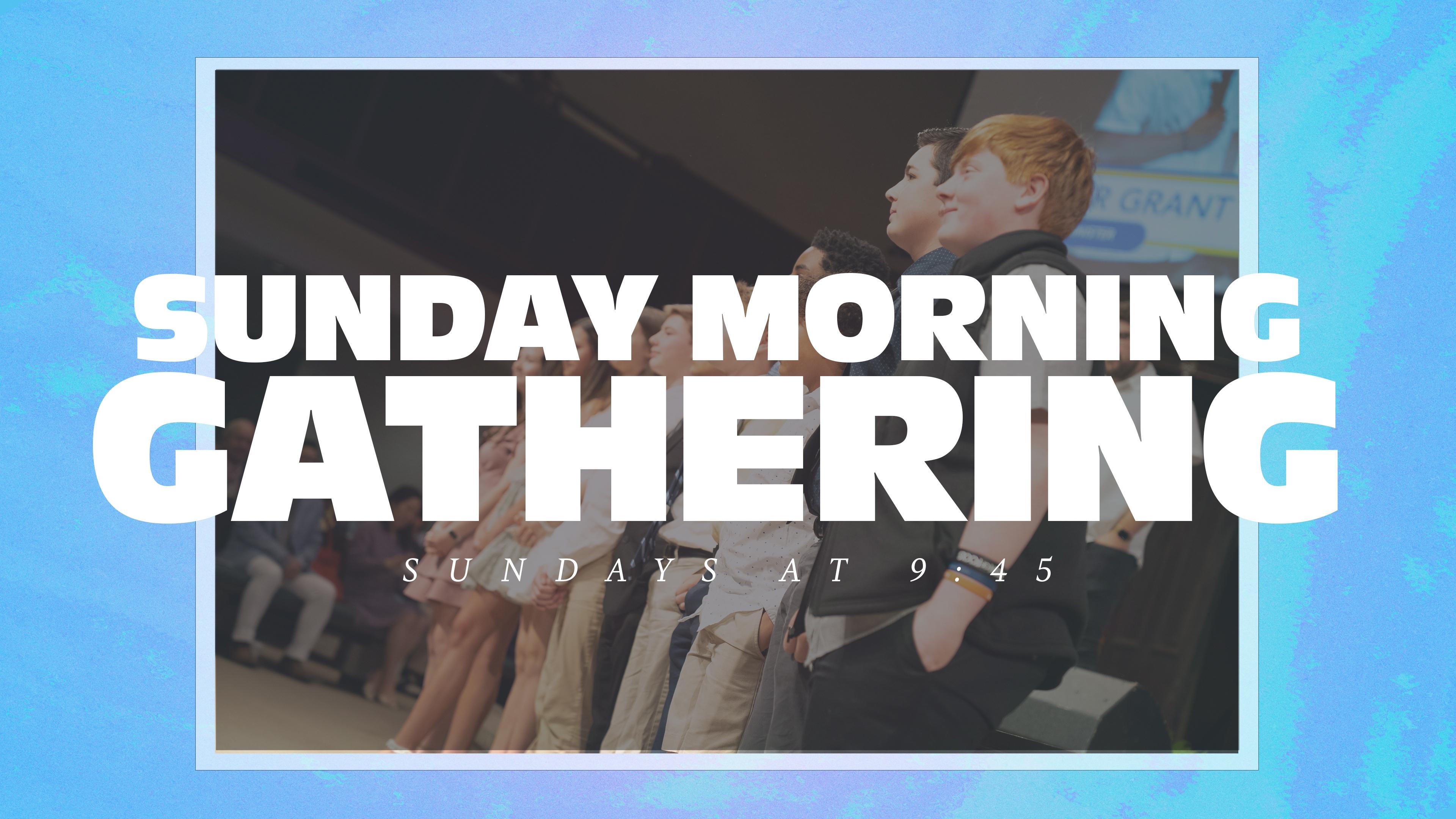Sunday Morning Gathering