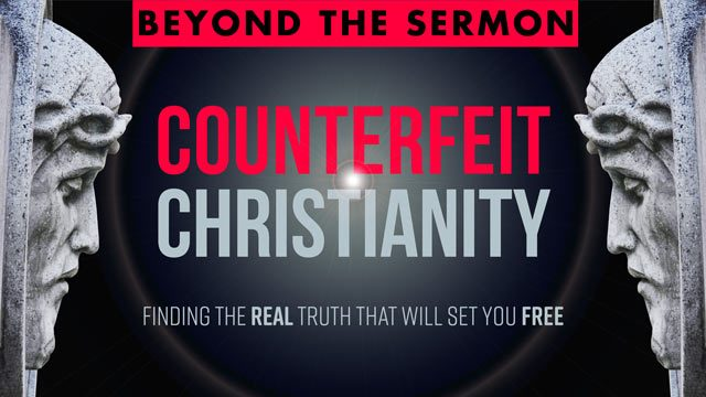 Counterfeit Christianity Sermon Series