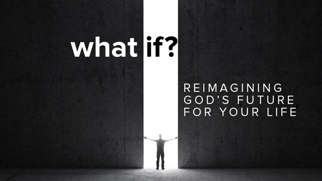 WHAT IF? Sermon Series