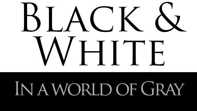 Black and White in a World of Gray Sermon Series